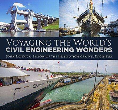 Voyaging the World's Civil Engineering Wonders By John Laverick