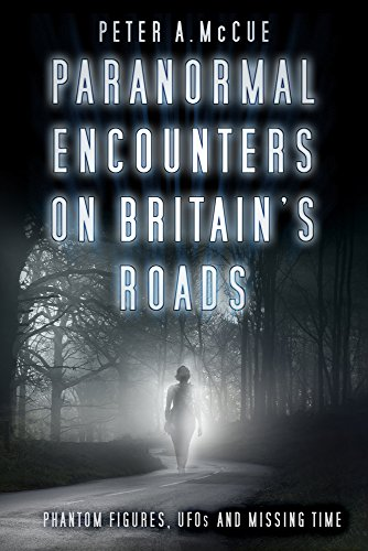 Paranormal Encounters on Britain's Roads By Peter A. McCue