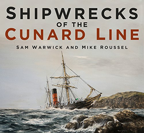 Shipwrecks of the Cunard Line By Sam Warwick