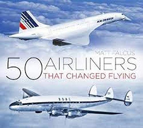 50 Airliners that Changed Flying By Matt Falcus