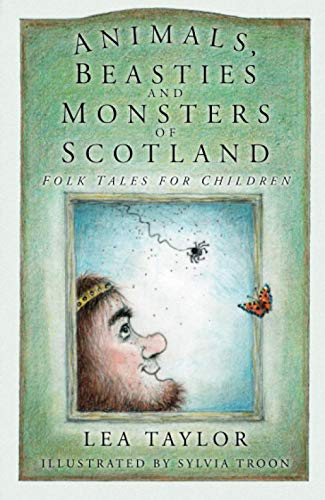 Animals, Beasties and Monsters of Scotland By Lea Taylor