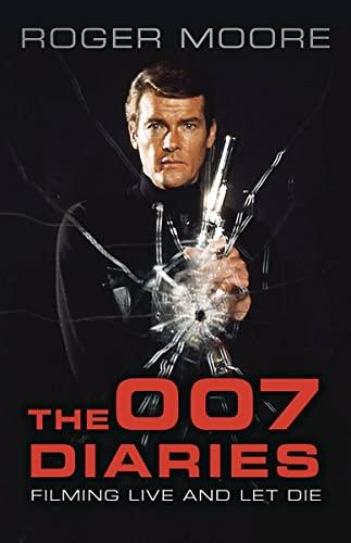 The 007 Diaries: Filming Live and Let Die By Sir Roger Moore, KBE.