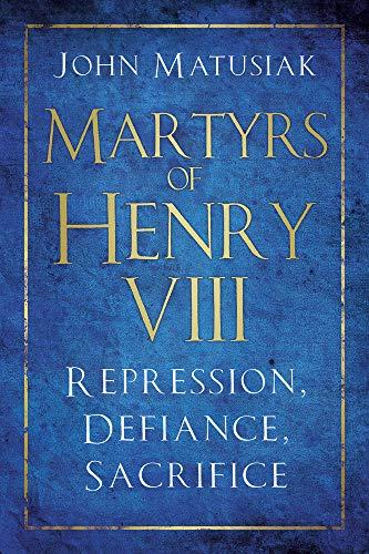 Martyrs of Henry VIII By John Matusiak