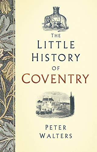 The Little History of Coventry By Peter Walters