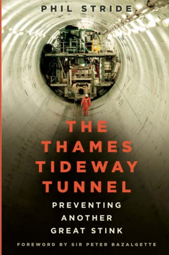 The Thames Tideway Tunnel By Mr Phil Stride (Chartered Civil Engineer, Thames Tideway)