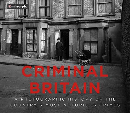 Criminal Britain By Mirrorpix