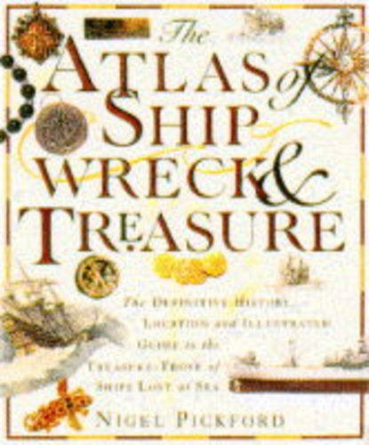 The Atlas of Shipwreck and Treasure by Nigel Pickford