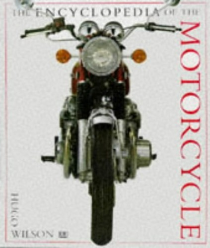 Encyclopedia of the Motorcycle By Hugo Wilson