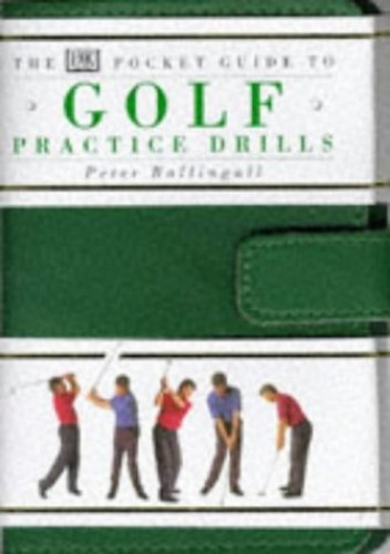 The Pocket Guide to Golf Practice Drills By Peter Ballingall