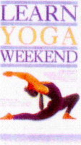 Learn Yoga in a Weekend By Sivananda Yoga Vedanta Centre