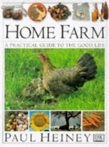 Home Farm: A Practical Guide to the Good Life By Paul Heiney