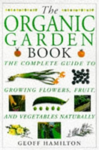 The Organic Garden Book by Geoff Hamilton