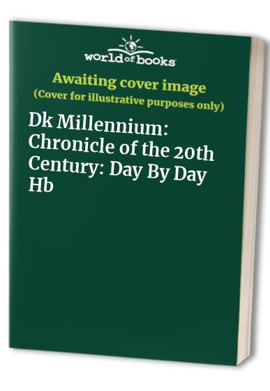 Chronicle Of The 20th Century:  Day By Day     (Millennium Edition) By dk