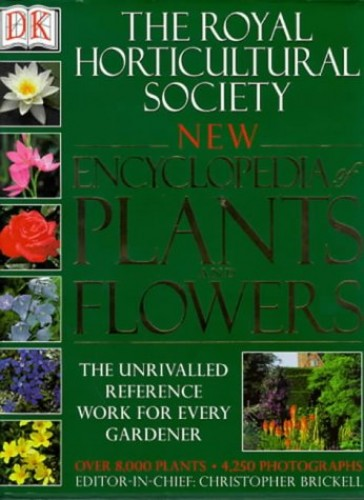 The Royal Horticultural Society New Encyclopedia of Plants and Flowers by Edited by Christopher Brickell