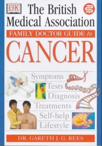 BMA Family Doctor:  Cancer By Gareth J G Rees