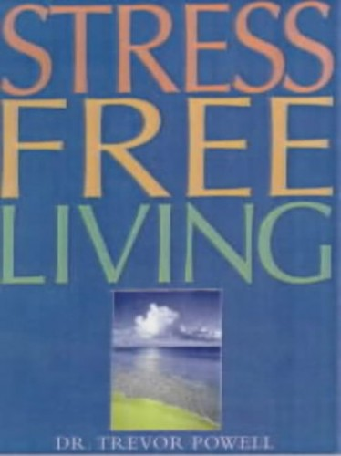 Stress Free Living By Trevor Powell