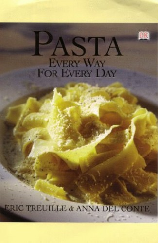 Pasta: Every Way for Every Day by Eric Treuille