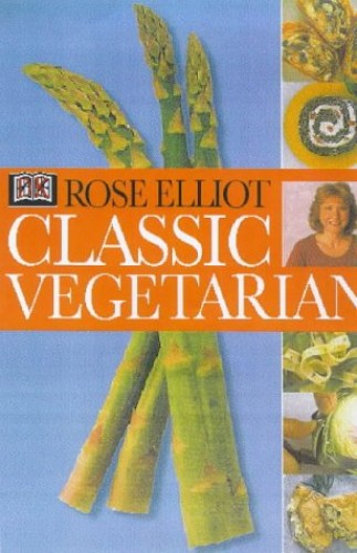 Classic Vegetarian Cookbook By Rose Elliot