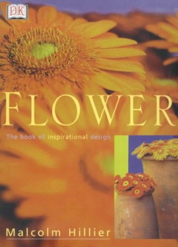 Flowers: The Book of Inspirational Design By Malcolm Hillier
