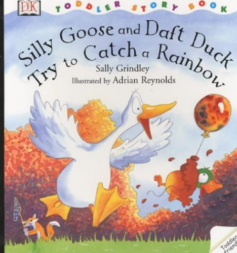 DK Toddler Story Book:  Silly Goose & Daft Duck Try to Catch a Rainbow By Mary Ling