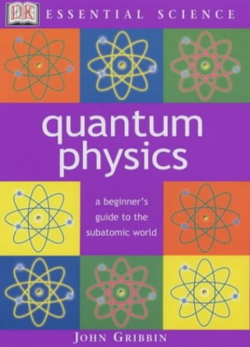 Essential Science:  Quantum Physics By John Gribben