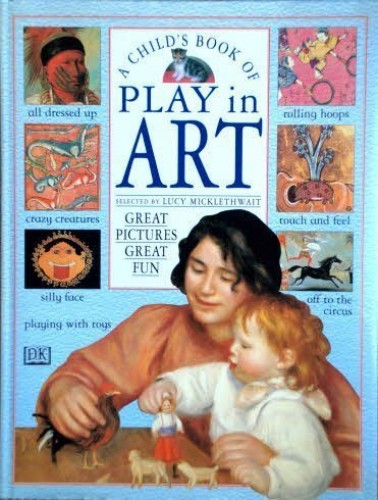 A Child's Book of Play in Art By Lucy Micklethwait