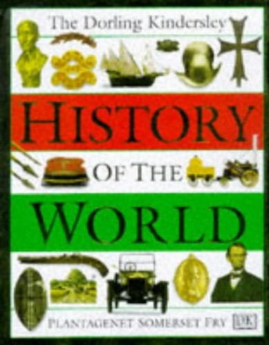 Dorling Kindersley History of the World by Plantagenet Somerset Fry