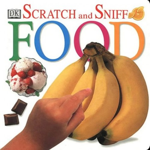 Scratch & Sniff:  Food By Dorling Kindersley Corp