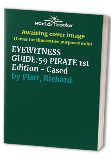 EYEWITNESS GUIDE:59 PIRATE 1st Edition - Cased (Eyewitness Guides) By Richard Platt