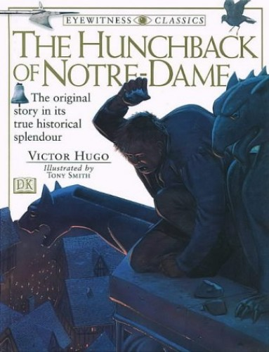 Eyewitness Classics:  Hunchback Of Notre Dame By Victor Hugo