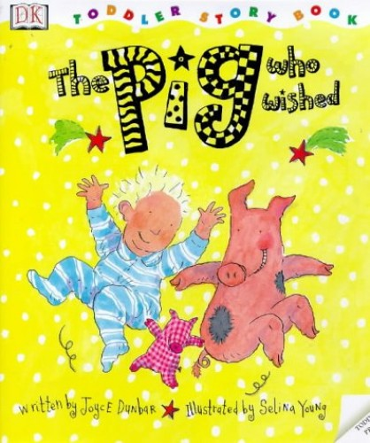 DK Toddler Story Book:  Pig Who Wished By Joyce Dunbar
