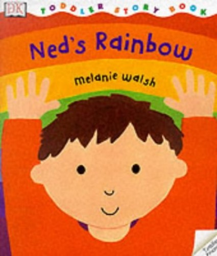 DK Toddler Story Book:  Ned's Rainbow By Melanie Walsh