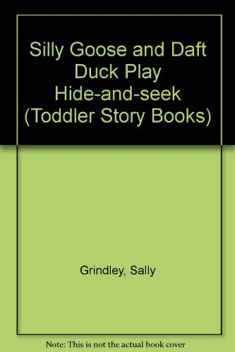 Silly Goose and Daft Duck Play Hide-and-seek by Sally Grindley