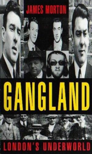 Gangland: London's Underworld By James Morton