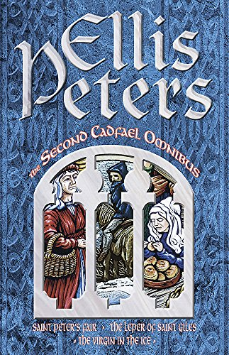 The Second Cadfael Omnibus: Saint Peter's Fair, The Leper of Saint Giles, The Virgin in the Ice:St.Peter's Fair,Leper of St.Giles,Virgin in the Ice by Ellis Peters