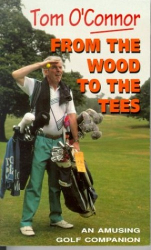 From the Wood to the Tees By Tom O'Connor