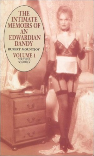 The Intimate Memoirs of an Edwardian Dandy Vol 1: Youthful Scandals Vol 1 By Rupert Mountjoy
