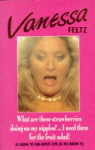 What are These Strawberries Doing on My Nipples?: I Need Them for the Fruit Salad! by Vanessa Feltz