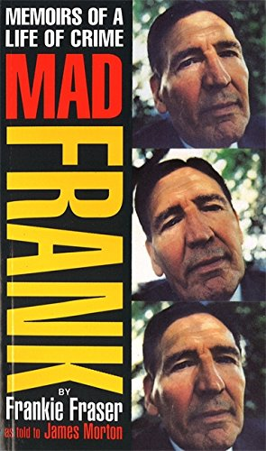 Mad Frank: Memoirs of a Life of Crime By Frank Fraser
