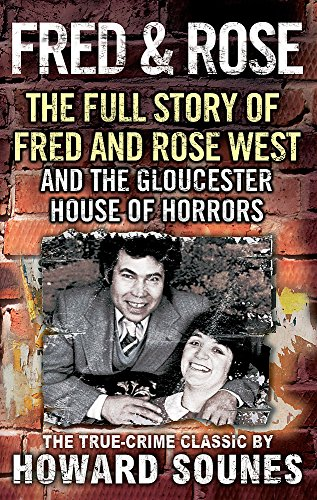 Fred And Rose: The Full Story of Fred and Rose West and the Gloucester House of Horrors By Howard Sounes