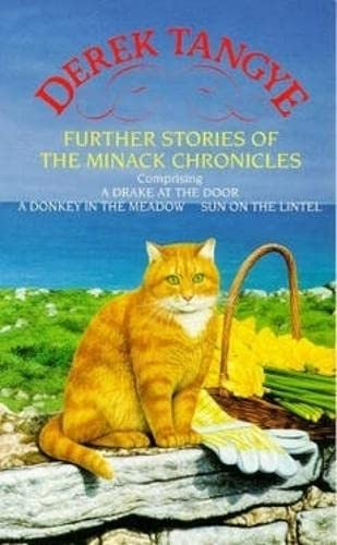 Further Stories of the Minack Chronicles: A Drake at the Door, A Donkey in the Meadow, and Sun on the Lintel by Derek Tangye