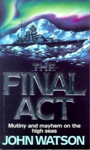 The Final Act By John Watson