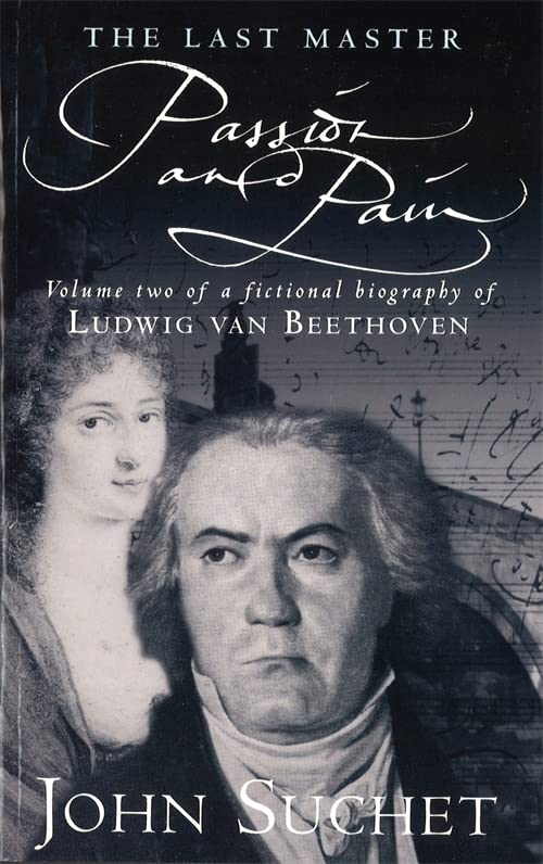 The Last Master: Passion and Pain: A Fictional Biography of Ludwig Van Beethoven by John Suchet