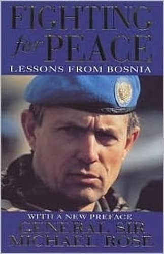 Fighting For Peace: Lessons from Bosnia 1994 by Michael Rose