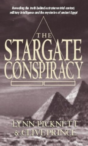 Stargate Conspiracy: Revealing the truth behind extraterrestrial contact, military intelligence and the mysteries of ancient Egypt By Lynn Picknett