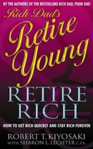 Rich Dad's Retire Young, Retire Rich By Robert T. Kiyosaki