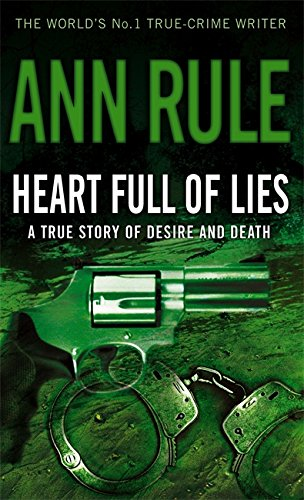 Heart Full Of Lies: A True Story of Desire and Death By Ann Rule