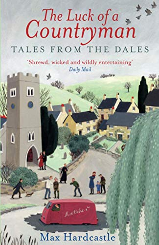 The Luck of a Countryman: Tales from the Dales by Max Hardcastle