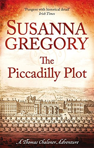 The Piccadilly Plot: Chaloner's Seventh Exploit in Restoration London by Susanna Gregory