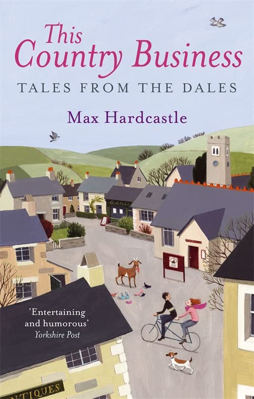 This Country Business: Tales from the Dales by Max Hardcastle